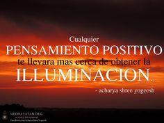 """... """"Cualquier pensamiento positivo te llevara mas cerca de obtener la iluminación."""" Acharya Shree Yogeesh."""