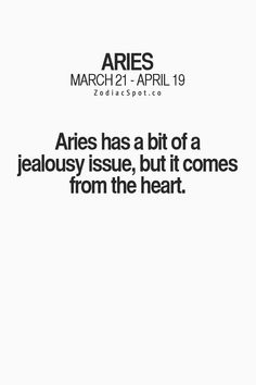 I won't lie, I get jealous easy. Wish I wasn't like that, it's definitely not something I'm proud of but it's all a part of being an Aries. The fault is in my stars. Aries Taurus Cusp, Aries Zodiac Facts, Aries Love, Aries Astrology, Aries Quotes, Aries Sign, Aries Personality, All About Aries, Aries Baby