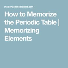 how to memorize the periodic table memorizing elements - Periodic Table How To Remember