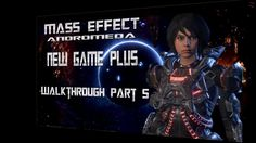 Mass Effect: Andromeda New Game Plus - Walkthrough Part 5