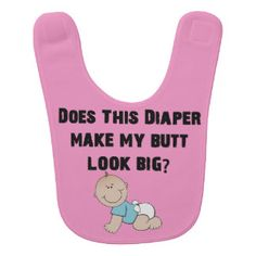 Does This Diaper Make My Butt Look Big Baby Girl Bib