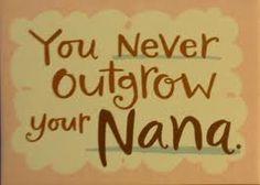 You never outgrow your nana