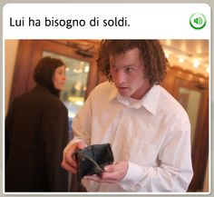 """HE NEEDS MONEY.""  And he's kind of pissed that the wallet he just pick-pocketed from that woman's husband's jacket (that he so kindly lent her because it was cold in the theater) is empty.  The funniest stock images from Rosetta Stone - MWL #languagelearning #Italian #funny"