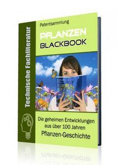 Die geheimen Entwicklungen aus über 100 Jahren Pflanzen-Geschichte im Pflanzen- Blackbook auf 460 Seiten gnadenlos aufgedeckt! Ausgabe mit Leseprobe.