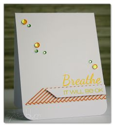 ...{Sylvias Stamping Place}... Breathe, it will be ok: CAS-ual Fridays