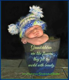 Grandchildren fill the world with beauty ...