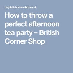 How to throw a perfect afternoon tea party – British Corner Shop 70th Birthday Ideas For Mom, 90th Birthday, Afternoon Tea Parties, Tea Party, British, Corner, Shopping, Tea Parties, 90 Birthday