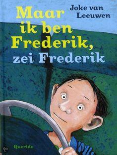 Maar ik ben Frederik , zei Frederik