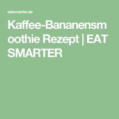 Kaffee-Bananensmoothie Rezept | EAT SMARTER