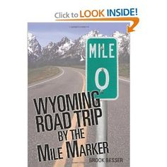 Wyoming Road Trip by the Mile Marker: Travel/Vacation Guide to Yellowstone, Grand Teton, Devils Tower, Oregon Trail, Camping, Hiking, Tourism, More...: Brook Besser: 9780984409303: Amazon.com: Books