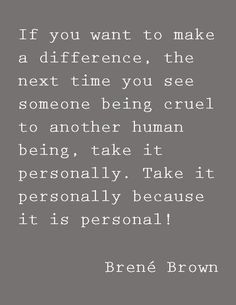 Brene Brown: If you want to make a difference. And then be sure to stand up against the cruelity. Great Quotes, Quotes To Live By, Me Quotes, Inspirational Quotes, Strong Quotes, Change Quotes, Attitude Quotes, Brene Brown Quotes, We Are The World