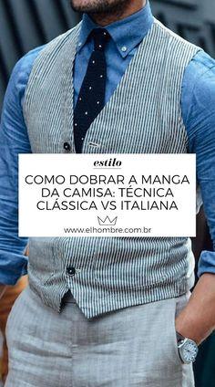 Como dobrar a manga da camisa  técnica clássica vs italiana c4e0c6ef54553