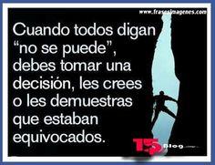 """Cuando todos digan """"no se puede"""", debes tomar una decisión, les crees o les demuestras que estaban equivocados. #frases"""
