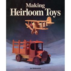 Making Heirloom Toys by Jim Makowicki Teaches you how to create toys that can be cherished for generations Read more at www.alwayshobbies.com