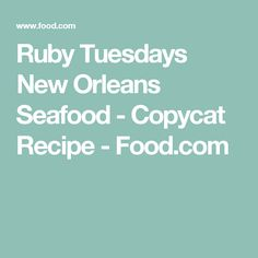 Ruby Tuesdays New Orleans Seafood - Copycat Recipe - Food.com