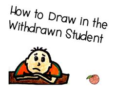 A Peach for the Teach: How to Draw in the Student Who is Withdrawn