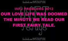 INFJ REFUGE    INFJ PROBLEMS    OUR LOVE LIFE WAS DOOMED THE MINUTE WE READ OUR FIRST FAIRY TALE  myers brigg type   introvert - intuitive - feeling - judging   Ni - Fe - Ti - Se