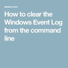 How to clear the Windows Event Log from the command line