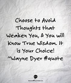 Choose to Avoid Thoughts that Weaken You, & You will Know True Wisdom. It is Your Choice! Wisdom Quotes, Words Quotes, Wise Words, Quotes To Live By, Life Quotes, Sayings, Change Quotes, Qoutes, Wayne Dyer Books