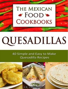 FREE e-Cookbook: 40 Simple and Easy To Make Quesadilla Recipes! #quesadillas