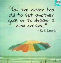 never-too-old-dream-big-picture-quote