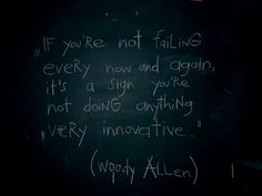If you're not failing every now and again, it's a sign you're not doing anything very innovative.  — Woody Allen