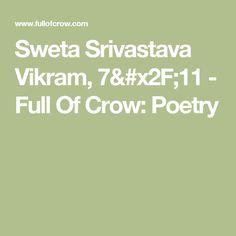 Sweta Srivastava Vikram, 7/11 - Full Of Crow: Poetry