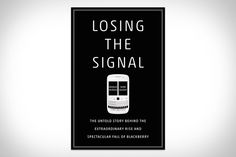"""Losing the Signal - http://www.bookworld.com.au/books/losing-the-signal-sean-silcoff-jacquie-mcnish/p/9781250060174  """"Losing the Signal"""" is a riveting story of a company that toppled global giants before succumbing to the ruthlessly competitive forces of Silicon Valley. This is not a conventional tale of modern business failure by fraud and greed. The rise and fall of BlackBerry reveals the dangerous speed at which innovators race along the information superhighway."""