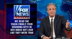 "Jon Stewart on The Daily Show displaying Fox News slogan: ""Fox News: We Read The Chain Emails Your Grandma Gets In Her Inbox Out Loud Like They are True."""