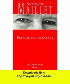 Pelagie la charrette (9782246082040) Antonine Maillet , ISBN-10: 2246082048  , ISBN-13: 978-2246082040 ,  , tutorials , pdf , ebook , torrent , downloads , rapidshare , filesonic , hotfile , megaupload , fileserve