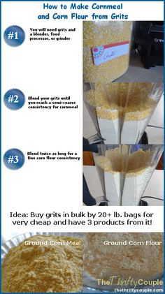 Buy grits in bulk for those super cheap rock bottom prices and then you can turn around and also make cornmeal and corn flour out of it for your recipes and even your gluten-free recipes.  One product, but universal uses! It is easy to do and we have even used the results in our recipes with success! What a great way to save and simplify!