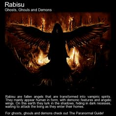 Rabisu. Fallen angels that are transformed into vampiric spirits, and mainly appear human in form, with demonic features and angelic wings. http://www.theparanormalguide.com/blog/rabisu