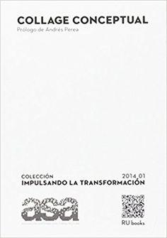 Collage conceptual : colección heterogénea de textos sobre Arquitectura y sostenibilidad, ASA 2014 : Máster Eficiencia Energética y Arquitectura Bioclimática (I-III Ed.) : ESAYT, UCJC 2010-13 / [edición al cuidado de, Miguel Ángel Díaz Camacho].-- [Madrid] : ASA, Asociación, Sostenibilidad y Arquitectura ;, 2014.