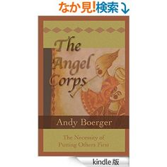 Amazon.co.jp: The Angel Corps: The Necessity of Putting Others First (English Edition) 電子書籍: Andy Boerger: Kindle Store