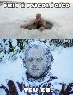 Ai esse frio...                                                                                                                                                                                 Mais                                                                                                                                                                                 Mais