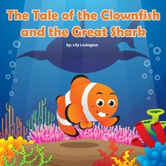 The Tale of the Clownfish and the Great Shark (Fun Rhyming Children's Books) by Lily Lexington http://www.amazon.com/dp/B008ZUQJDY/ref=cm_sw_r_pi_dp_ukmDvb1Z748Z7