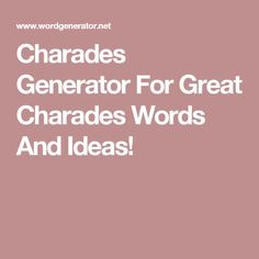 Charades Generator For Great Charades Words And Ideas!