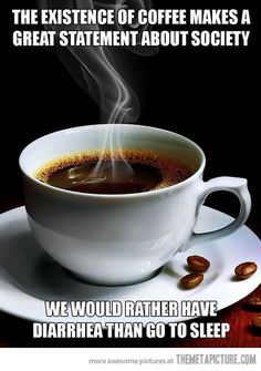 The existence of coffee…