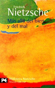 """NIETZSCHE, Friedrich. Más allá del Bien y del Mal. Ed. Alianza Editorial, S.A. Madrid. 1997. ISBN: 84-206-3320-8. [Introducción, traducción y notas de Andrés Sánchez Pascual] Comparte elementos temáticos con """"Así habló Zaratustra"""" tratados de modo completamente distinto; entre una y otra obra hay, fundamentalmente, un reajuste de la mirada: se da el paso del símbolo al concepto (""""de la poesía a la psicología y de la confianza a la sospecha…""""), de la lejanía que pone de relieve las…"""
