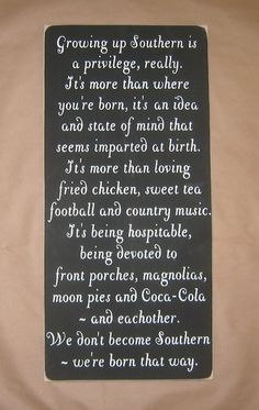 This is true but there are actually a few Northern Country Gals raised the same way! Me for one :-)