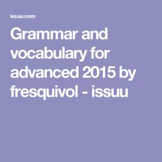Grammar and vocabulary for advanced 2015 by fresquivol - issuu