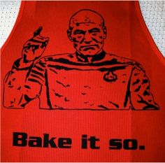 Capt Picard 'Bake it so' apron by Redditor Tomaka via Geek Crafts.