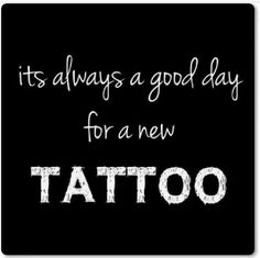 It's always a good day for a new tattoo...