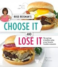 The Paperback of the Rose Reisman's Choose It and Lose It: The Roadmap to Healthy Eating at your Favourite Canadian Restaurants by Rose Reisman at Barnes Eating Healthy At Restaurants, Fast Food Restaurant, Healthy Eating, Thin Crust Pizza, Slim Fast, 300 Calories, Healthy Alternatives, Have Time, Healthy Choices