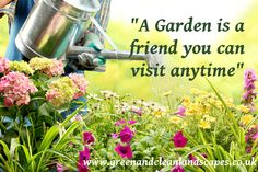 A Garden is a friend you can visit anytime.
