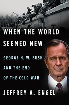 When the World Seemed New: George H. W. Bush and the End of the Cold War – sovietology books store