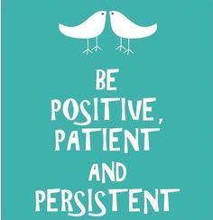 Be #Positive #Patient and #Persistent :)) #Quote #Quotes