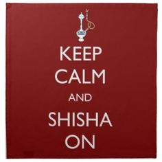 "Keep Calm and Shisha On: Based on the ""Keep Calm and Carry On"" motivational poster produced by the British government in 1939.  Shisha refers to the flavored tobacco used in the Hookah waterpipe, widely used in the Middle East as part of their culture and traditions, but is also used and enjoyed all over the world  (Middle Eastern Arab Designs - Home Decor - Napkins)"