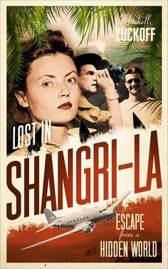 """""""Lost in Shangri-la: Escape From a Hidden World - a True Story"""" by Mitchell Zuckoff."""