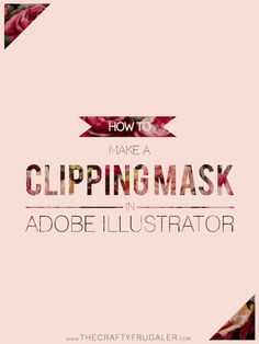 How to Make a Clipping Mask in Adobe Illustrator - The Crafty Frugaler by christi Graphisches Design, Graphic Design Tutorials, Tool Design, Graphic Design Inspiration, In Design Tutorial, Adobe Illustrator Tutorials, Photoshop Illustrator, Inkscape Tutorials, Website Design